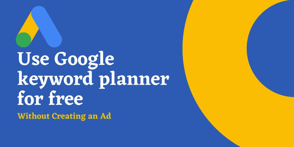 Use Google Keyword Planner Without Creating an Ad